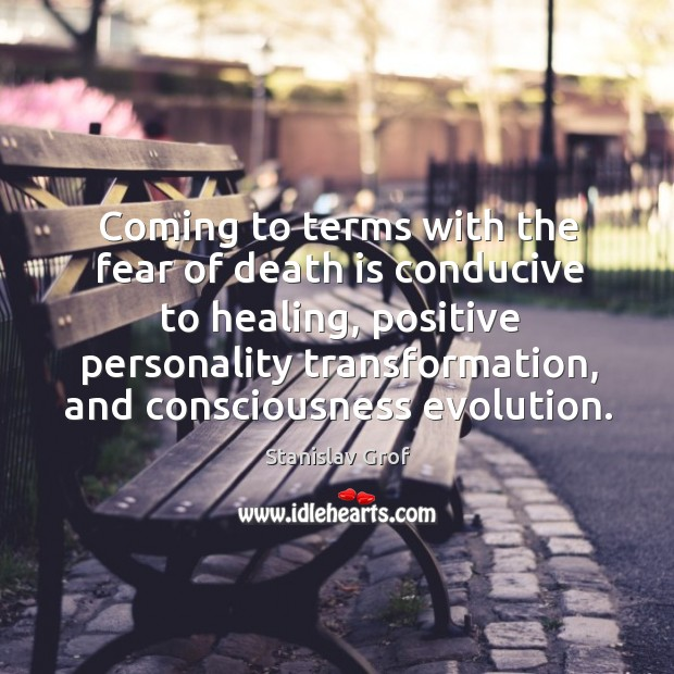 Coming to terms with the fear of death is conducive to healing, positive personality Stanislav Grof Picture Quote