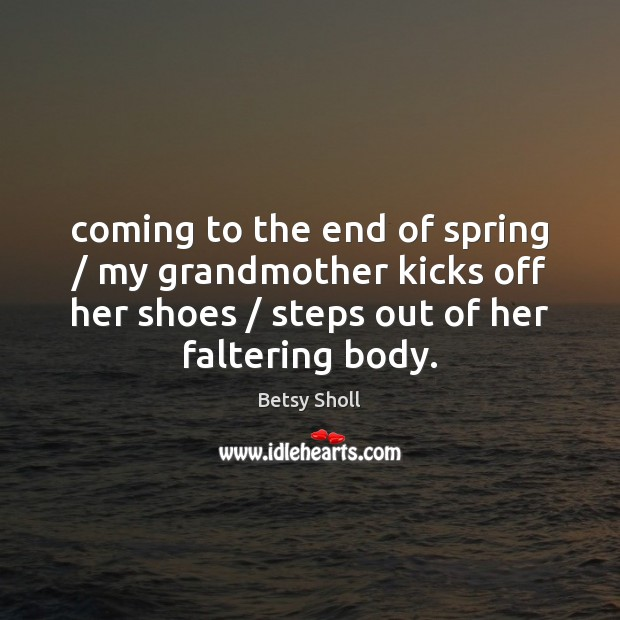 Image, Coming to the end of spring / my grandmother kicks off her shoes /