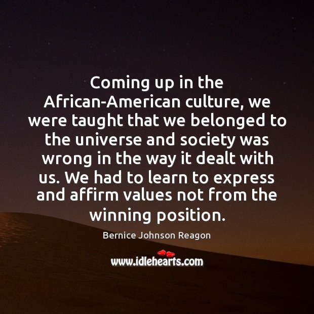 Image, Coming up in the African-American culture, we were taught that we belonged
