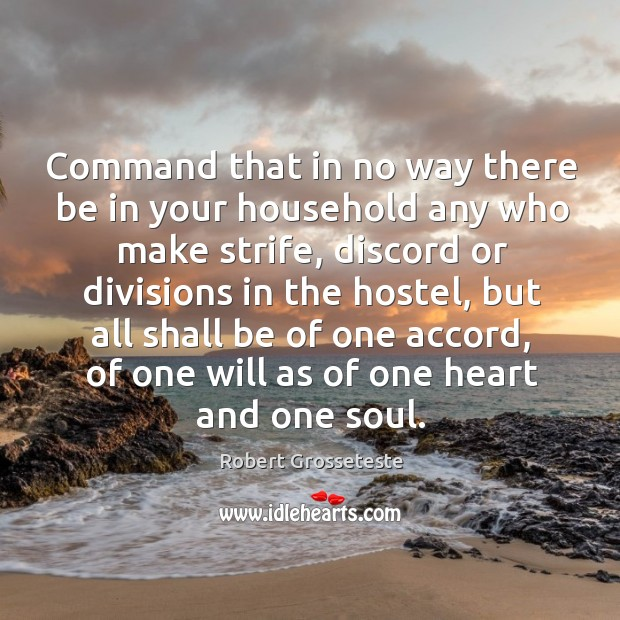 Command that in no way there be in your household any who make strife Robert Grosseteste Picture Quote