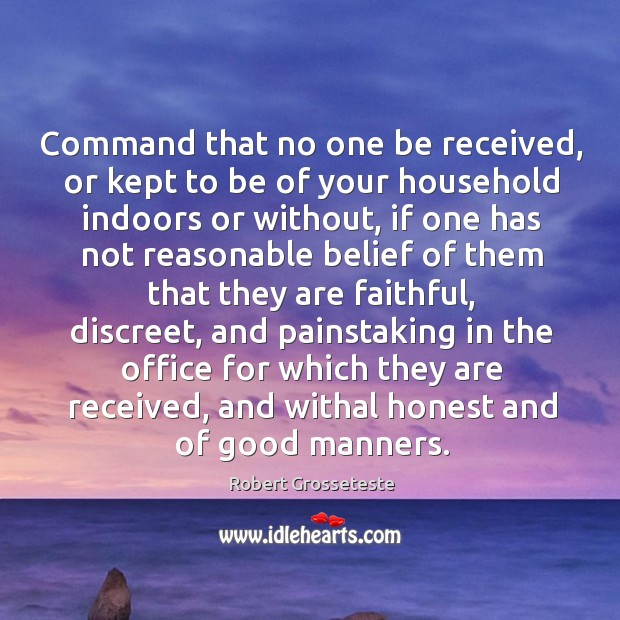 Command that no one be received, or kept to be of your household indoors or without Robert Grosseteste Picture Quote