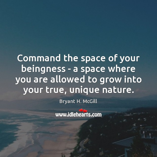 Command the space of your beingness – a space where you are Bryant H. McGill Picture Quote