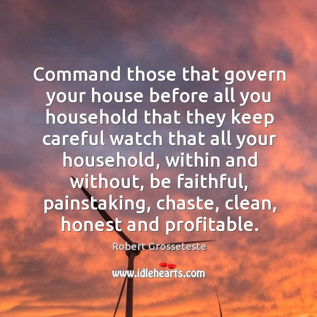 Command those that govern your house before all you household that they keep Robert Grosseteste Picture Quote