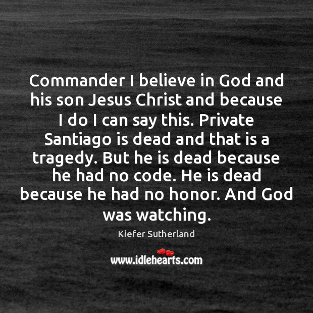 Commander I believe in God and his son Jesus Christ and because Believe in God Quotes Image