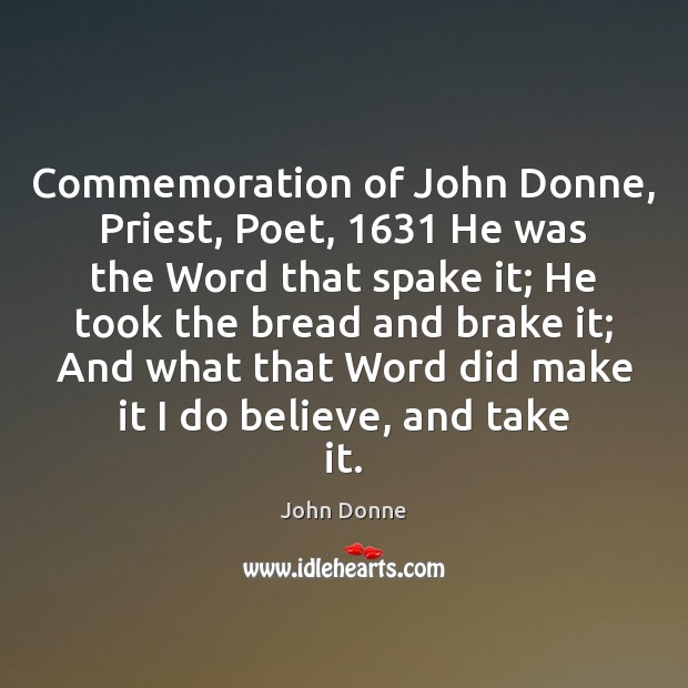 Commemoration of John Donne, Priest, Poet, 1631 He was the Word that spake John Donne Picture Quote