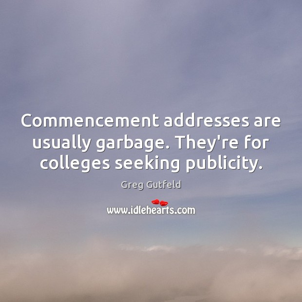 Commencement addresses are usually garbage. They're for colleges seeking publicity. Image