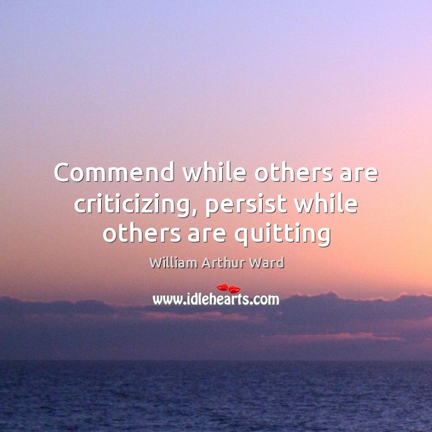 Image, Commend while others are criticizing, persist while others are quitting
