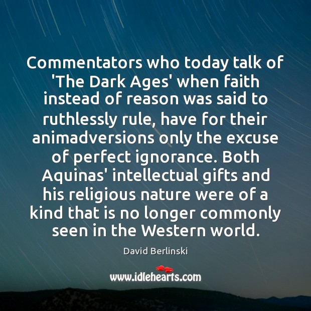 Image, Commentators who today talk of 'The Dark Ages' when faith instead of