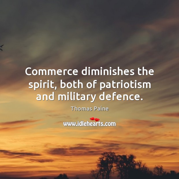 Commerce diminishes the spirit, both of patriotism and military defence. Image