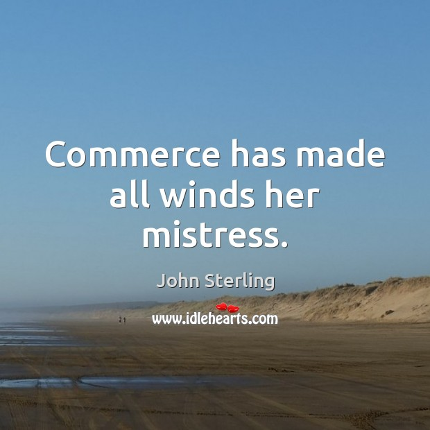 Image, Commerce has made all winds her mistress.