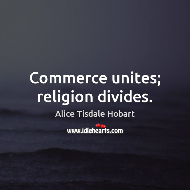 Image, Commerce unites; religion divides.