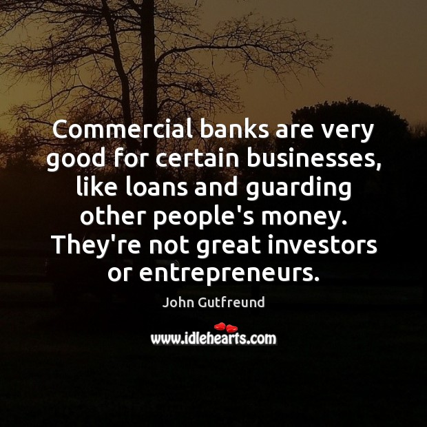 Commercial banks are very good for certain businesses, like loans and guarding Image