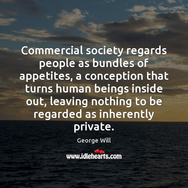Image, Commercial society regards people as bundles of appetites, a conception that turns