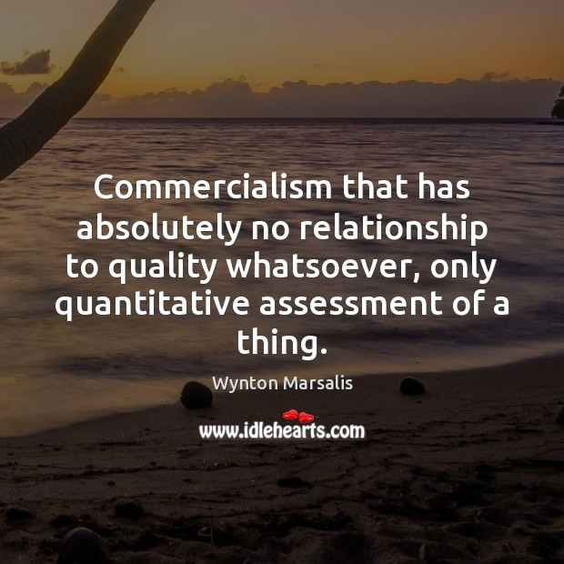 Commercialism that has absolutely no relationship to quality whatsoever, only quantitative assessment Image