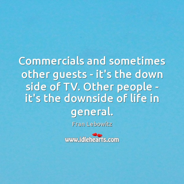 Commercials and sometimes other guests – it's the down side of TV. Image