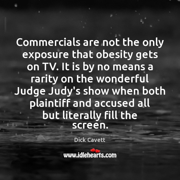 Commercials are not the only exposure that obesity gets on TV. It Dick Cavett Picture Quote