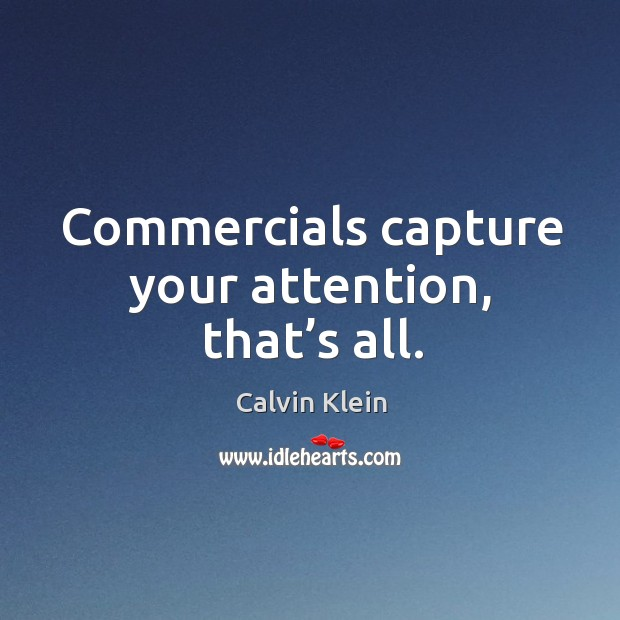 Image, Commercials capture your attention, that's all.