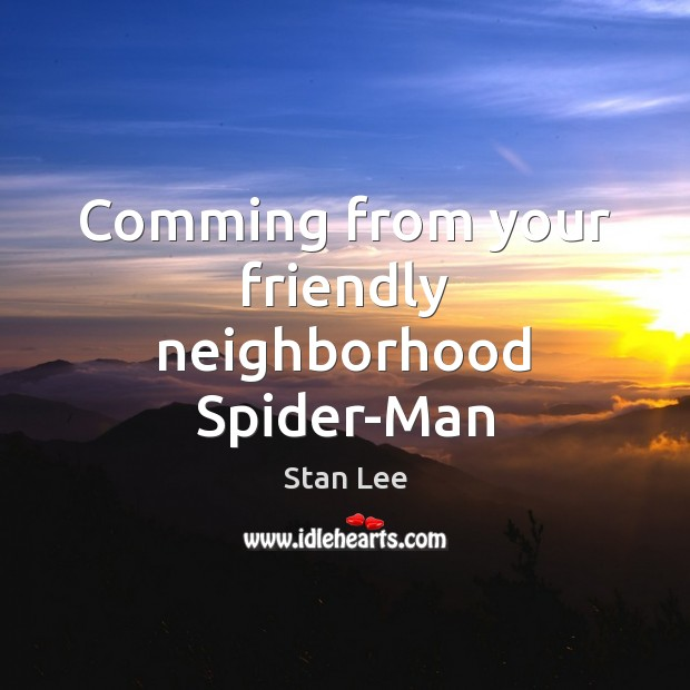 Comming from your friendly neighborhood Spider-Man Stan Lee Picture Quote