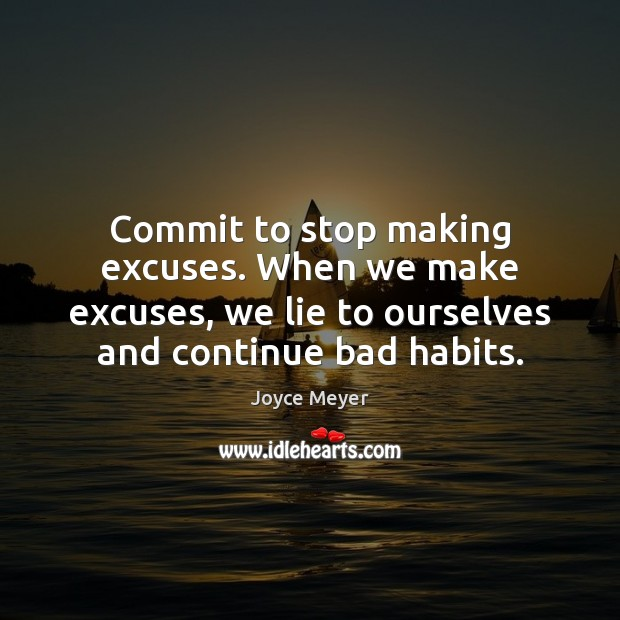 Image, Commit to stop making excuses. When we make excuses, we lie to