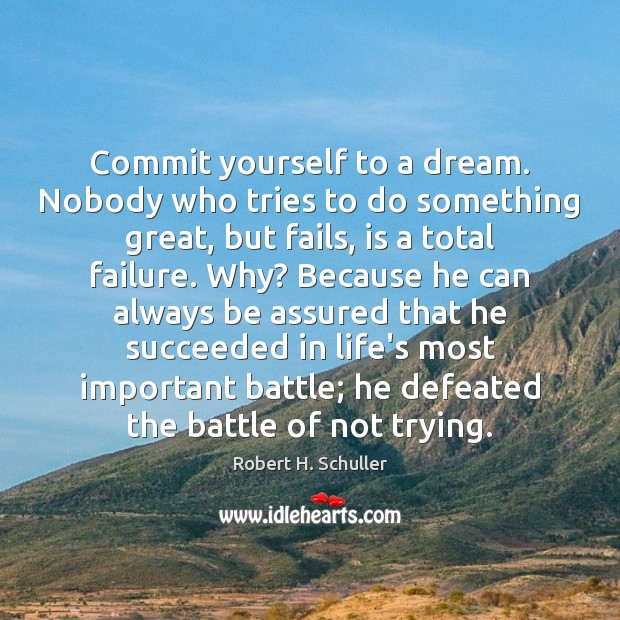 Commit yourself to a dream. Nobody who tries to do something great, Robert H. Schuller Picture Quote