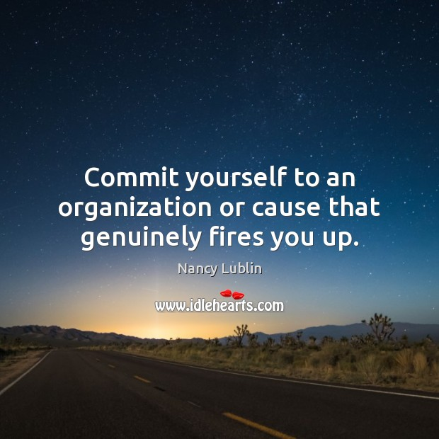 Commit yourself to an organization or cause that genuinely fires you up. Image