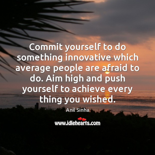Image, Commit yourself to do something innovative which average people are afraid to