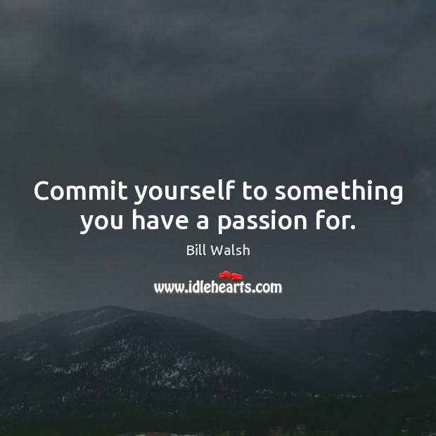Commit yourself to something you have a passion for. Image