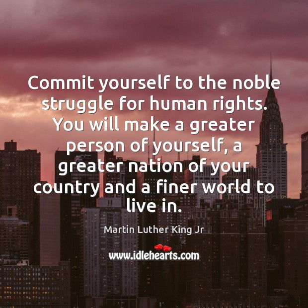 Image, Commit yourself to the noble struggle for human rights. You will make