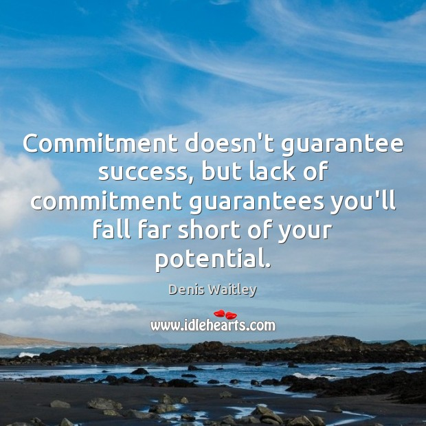 Commitment doesn't guarantee success, but lack of commitment guarantees you'll fall far Image