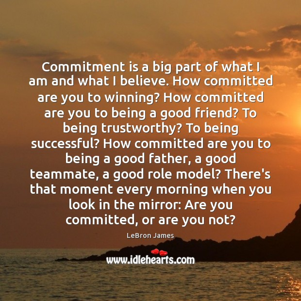 Image, Commitment is a big part of what I am and what I