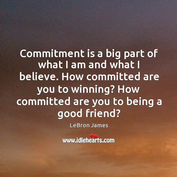 Commitment is a big part of what I am and what I Image