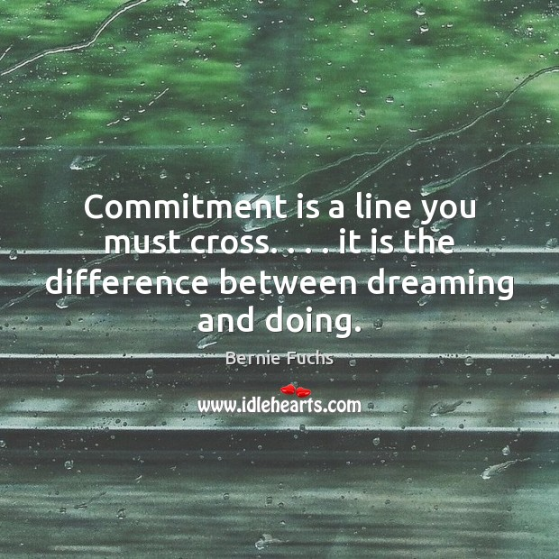 Image, Commitment is a line you must cross. . . . it is the difference between