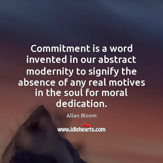 Image, Commitment is a word invented in our abstract modernity to signify the