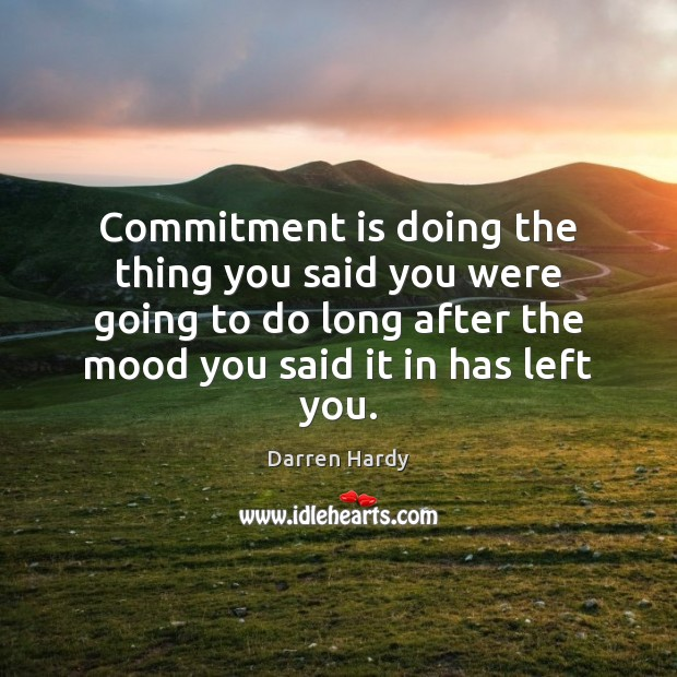 Commitment is doing the thing you said you were going to do Image