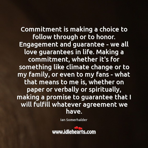 Commitment is making a choice to follow through or to honor. Engagement Climate Quotes Image
