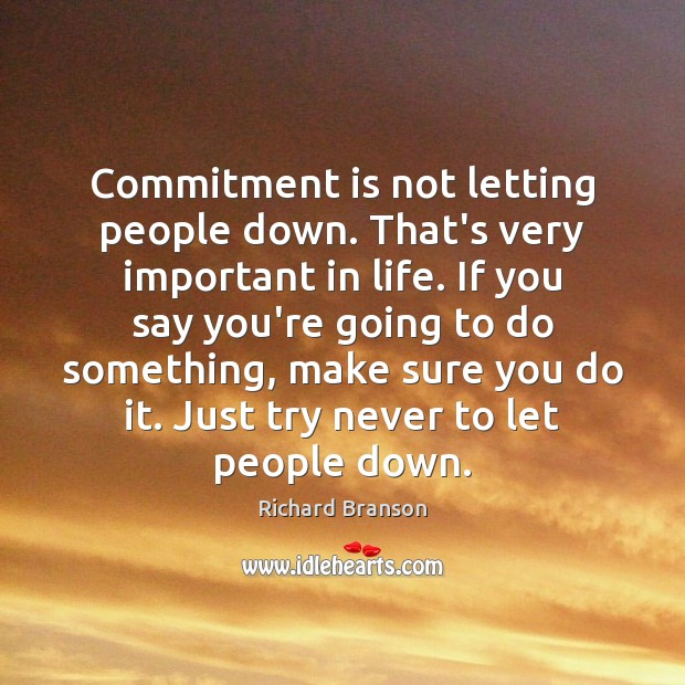 Commitment is not letting people down. That's very important in life. If Image