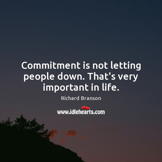 Commitment is not letting people down. That's very important in life. Image