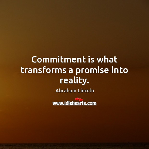 Image, Commitment is what transforms a promise into reality.