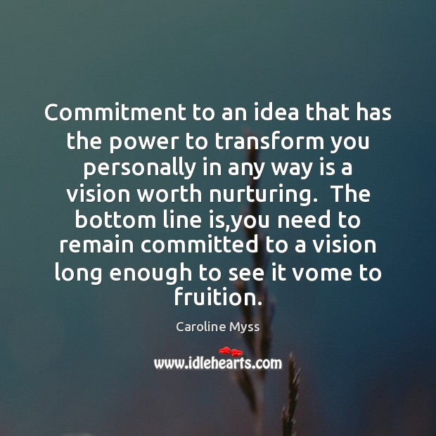 Commitment to an idea that has the power to transform you personally Caroline Myss Picture Quote