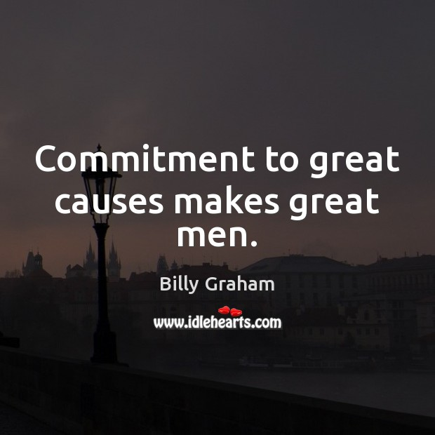 Commitment to great causes makes great men. Billy Graham Picture Quote