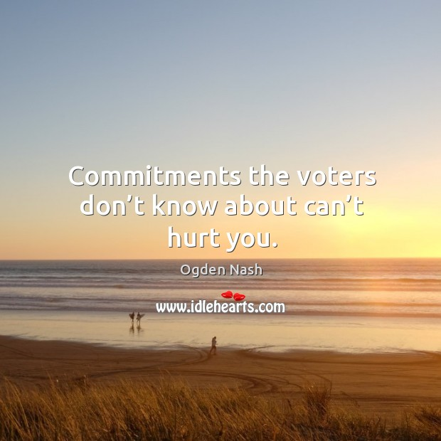 Image, Commitments the voters don't know about can't hurt you.