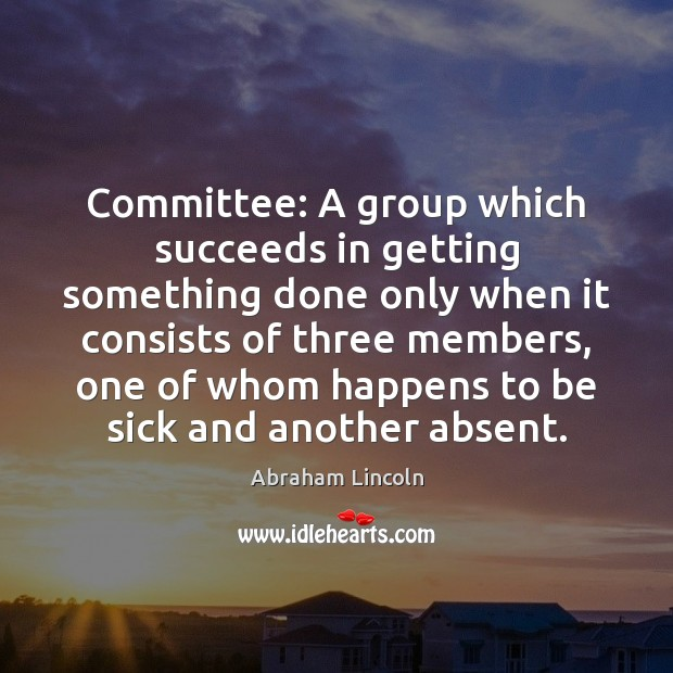 Image, Committee: A group which succeeds in getting something done only when it