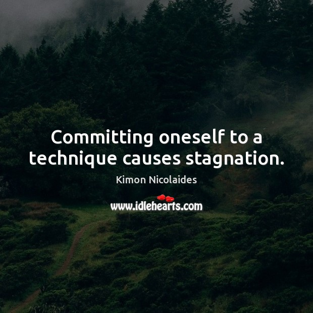 Committing oneself to a technique causes stagnation. Image