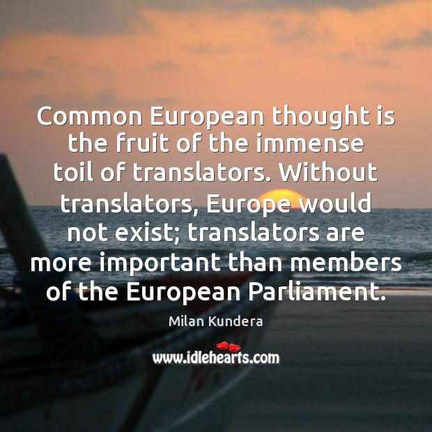 Common European thought is the fruit of the immense toil of translators. Image