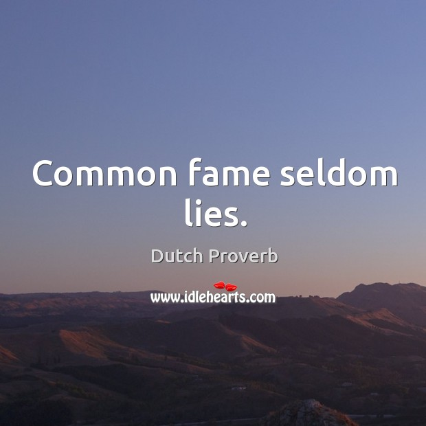 Common fame seldom lies. Dutch Proverbs Image