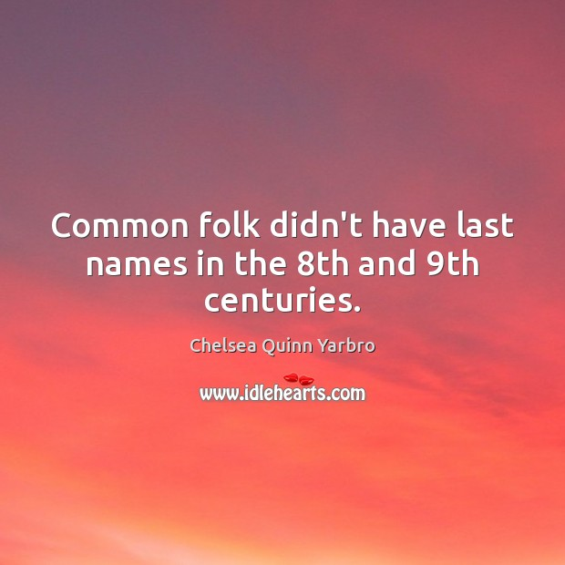 Common folk didn't have last names in the 8th and 9th centuries. Image