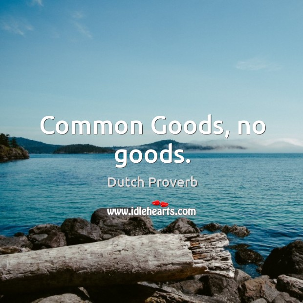Common goods, no goods. Dutch Proverbs Image