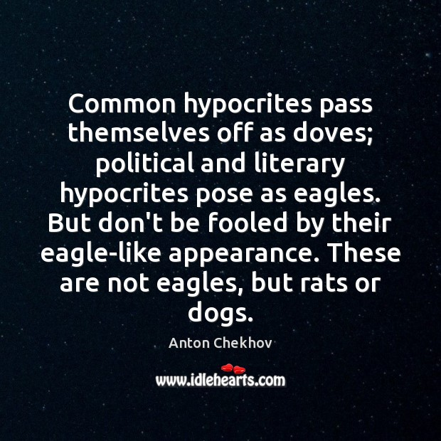 Common hypocrites pass themselves off as doves; political and literary hypocrites pose Image