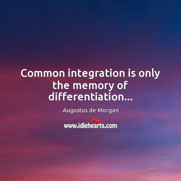 Image, Common integration is only the memory of differentiation…