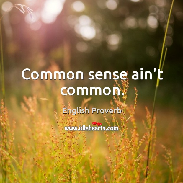 Common sense ain't common. English Proverbs Image